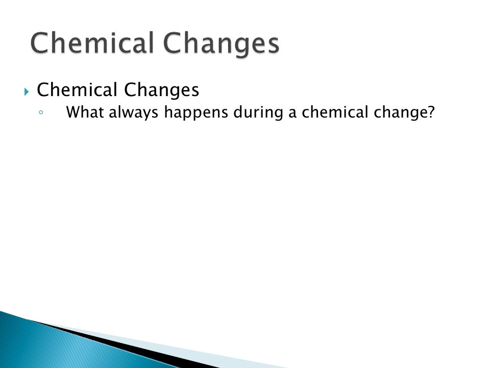 2. 43  Chemical Changes ◦ What always happens during a chemical change?