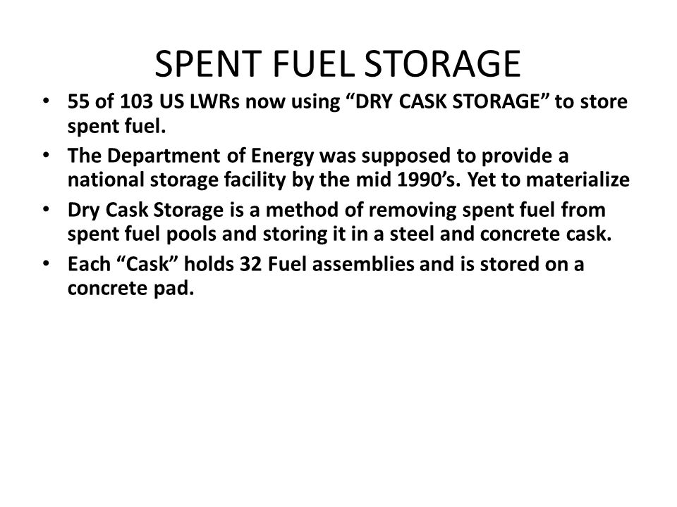 SPENT FUEL STORAGE 55 of 103 US LWRs now using DRY CASK STORAGE to store spent fuel.
