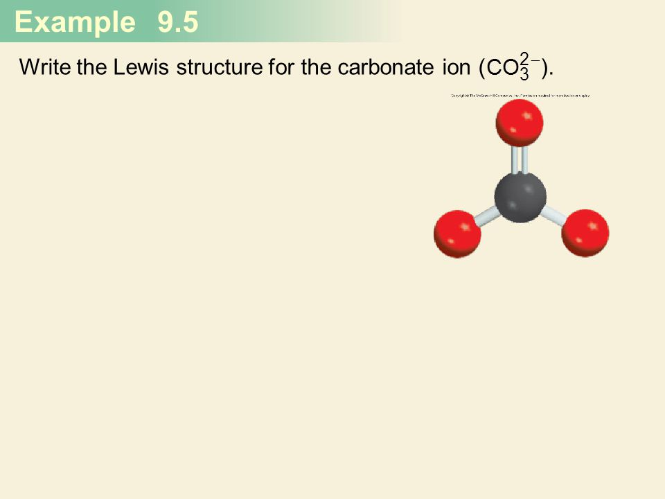Example 9.5 Write the Lewis structure for the carbonate ion ( ).