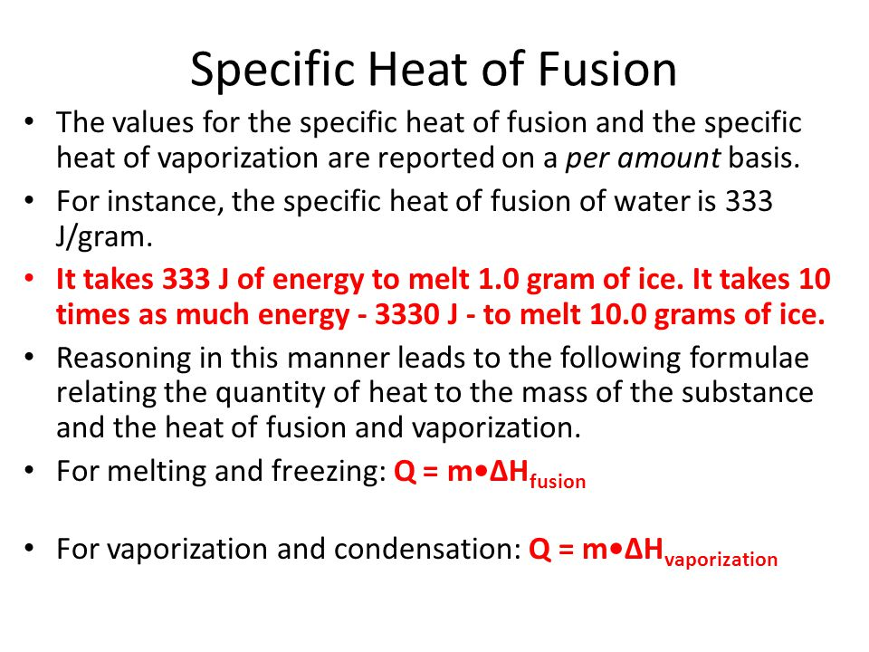 Specific Heat of Fusion The values for the specific heat of fusion and the specific heat of vaporization are reported on a per amount basis.