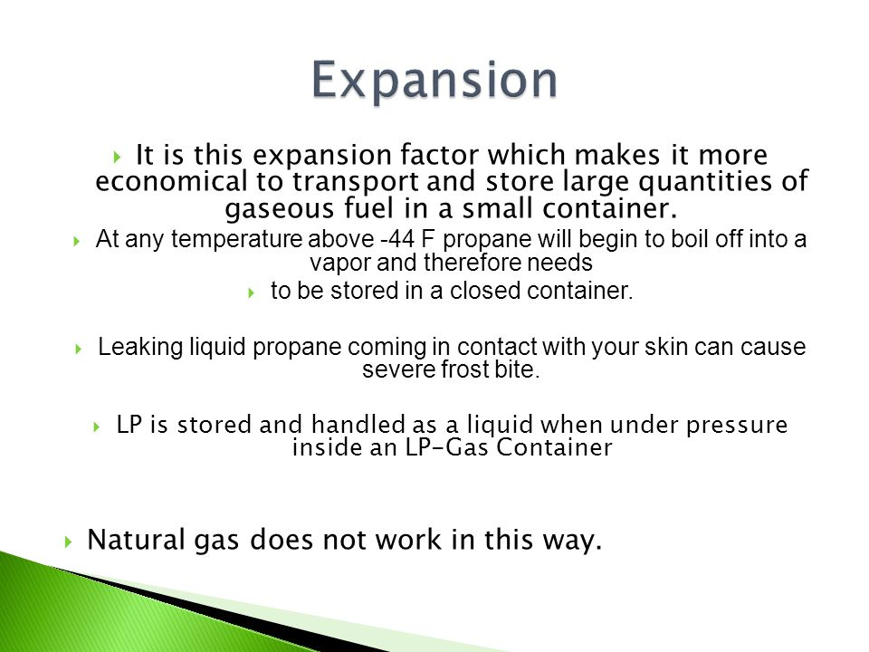 It is this expansion factor which makes it more economical to transport and store large quantities of gaseous fuel in a small container.