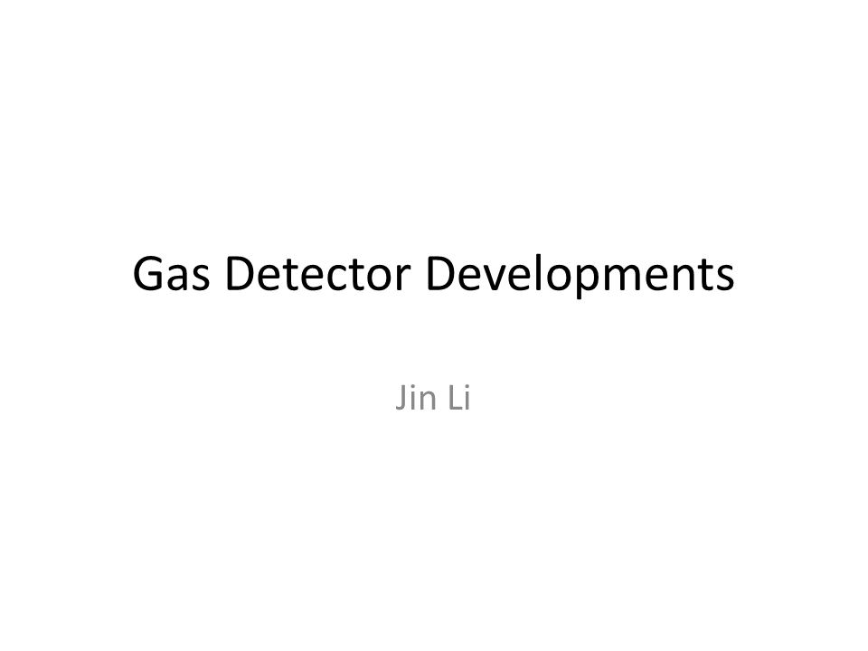 Gas Detector Developments Jin Li