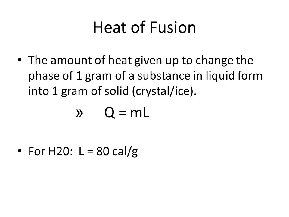 Heat of Fusion The amount of heat given up to change the phase of 1 gram of a substance in liquid form into 1 gram of solid (crystal/ice).