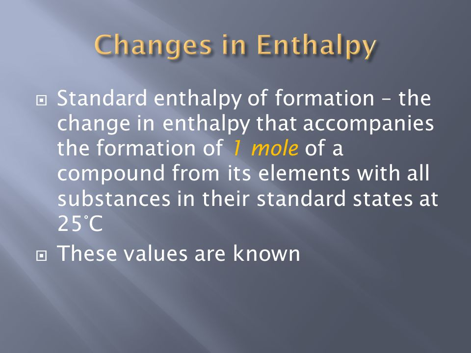  Standard enthalpy of formation – the change in enthalpy that accompanies the formation of 1 mole of a compound from its elements with all substances