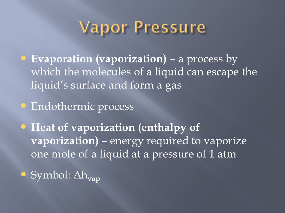 Evaporation (vaporization) – a process by which the molecules of a liquid can escape the liquid's surface and form a gas Endothermic process Heat of v