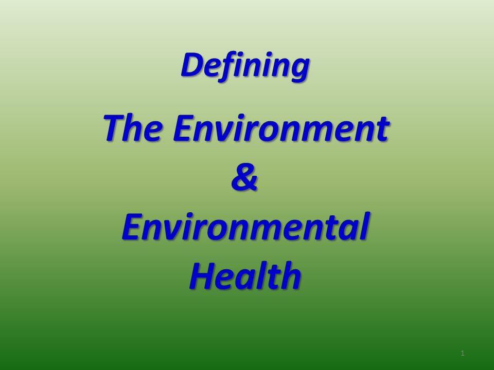 Defining The Environment & Environmental Health 1