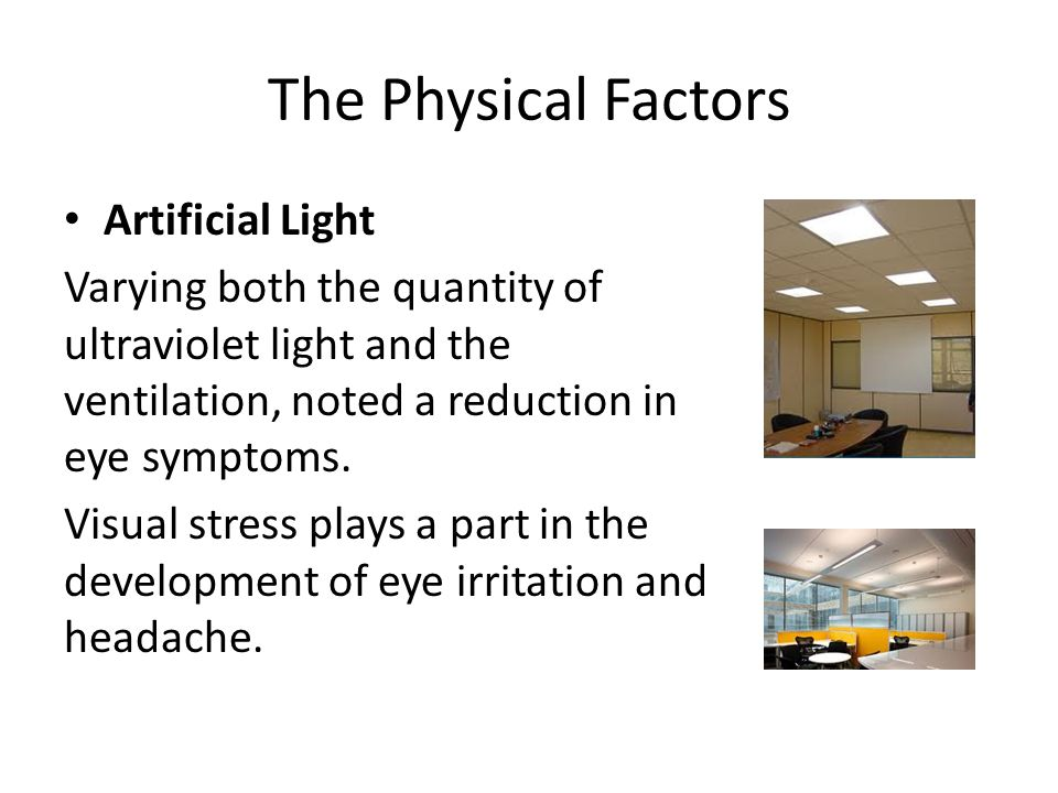 The Physical Factors Artificial Light Varying both the quantity of ultraviolet light and the ventilation, noted a reduction in eye symptoms.