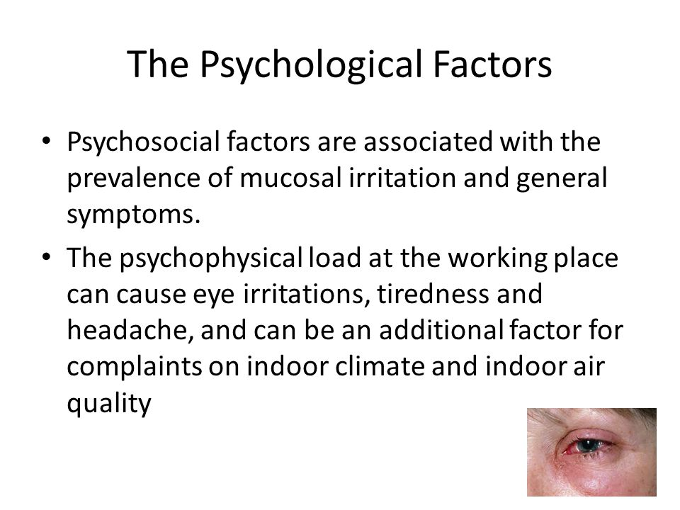 The Psychological Factors Psychosocial factors are associated with the prevalence of mucosal irritation and general symptoms.