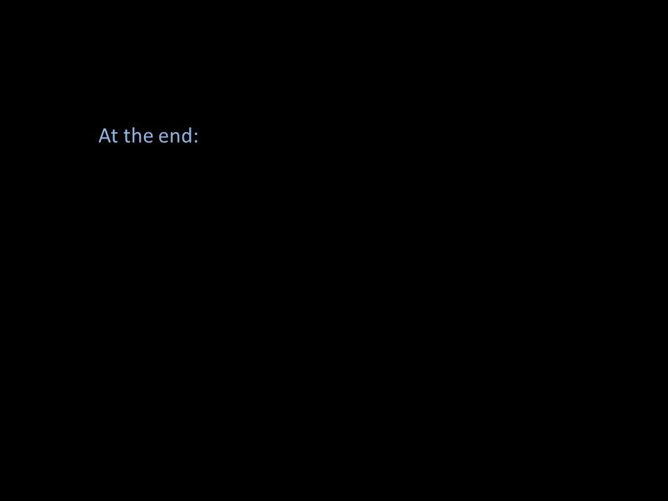 At the end: