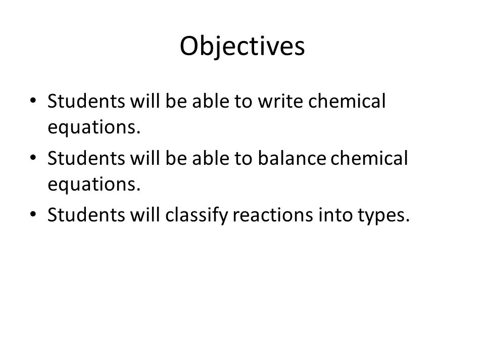 Objectives Students will be able to write chemical equations.