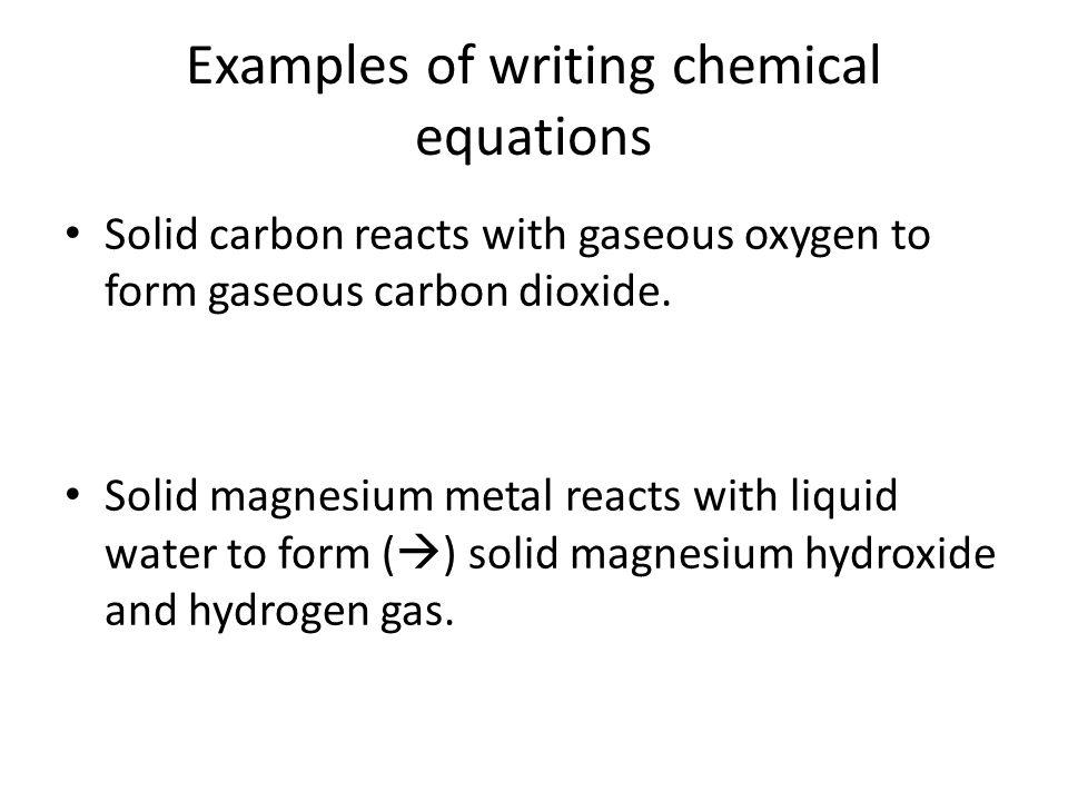 Examples Aqueous sodium carbonate is mixed with aqueous calcium chloride to form aqueous sodium chloride and calcium carbonate, a precipitate.