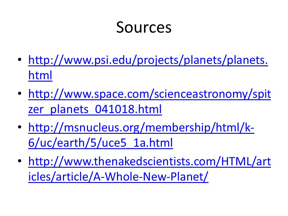 Sources http://www.psi.edu/projects/planets/planets. html http://www.psi.edu/projects/planets/planets. html http://www.space.com/scienceastronomy/spit