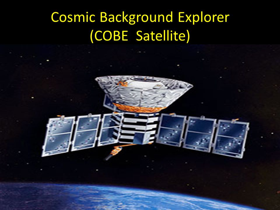 Cosmic Background Explorer (COBE Satellite) Launched by NASA in the mid 1980's, the COBE satelite took the first picture of the early universe.