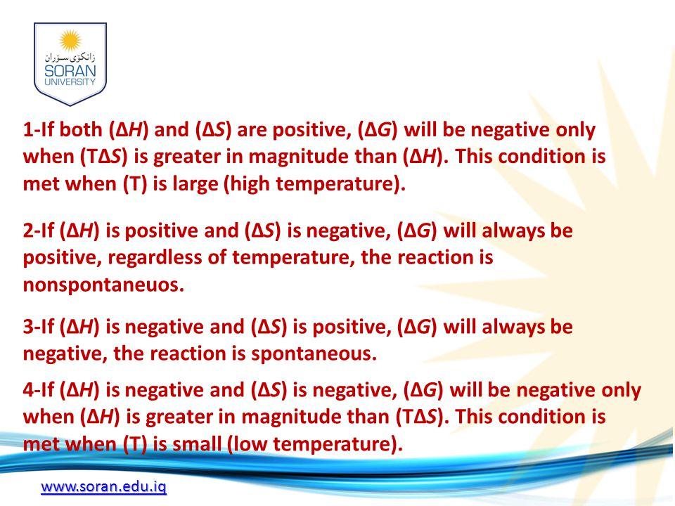 www.soran.edu.iq 1-If both (ΔH) and (ΔS) are positive, (ΔG) will be negative only when (TΔS) is greater in magnitude than (ΔH). This condition is met
