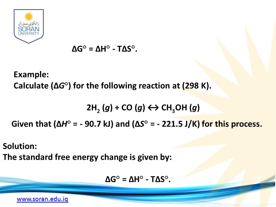 www.soran.edu.iq ΔG° = ΔH° - TΔS°. Example: Calculate (ΔG°) for the following reaction at (298 K).