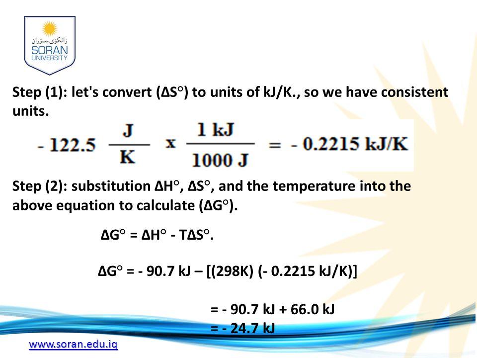 www.soran.edu.iq Step (1): let s convert (ΔS°) to units of kJ/K., so we have consistent units.