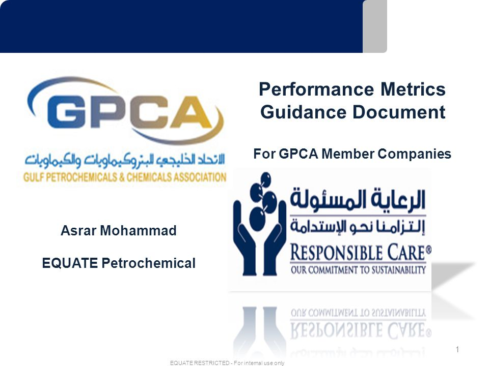 1 EQUATE RESTRICTED - For internal use only Performance Metrics Guidance Document For GPCA Member Companies Asrar Mohammad EQUATE Petrochemical