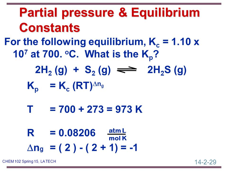 14-2-29 CHEM 102 Spring 15, LA TECH For the following equilibrium, K c = 1.10 x 10 7 at 700.
