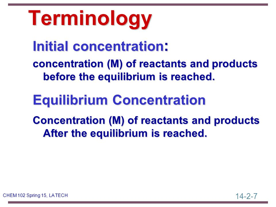 14-2-28 CHEM 102 Spring 15, LA TECH What is K (K c ) and K p K c (K) - equilibrium constant calculated based on [A]-Concentrations.