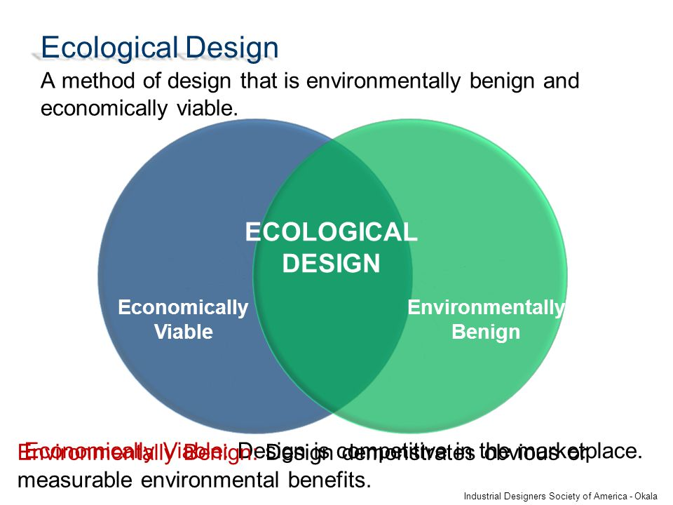 Ecological Design A method of design that is environmentally benign and economically viable.