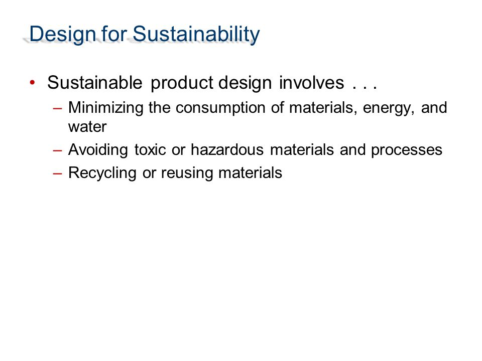 Design for Sustainability Economically Viable SUSTAINABLE DESIGN Environmentally Benign Social Equity Sustainable product design involves...