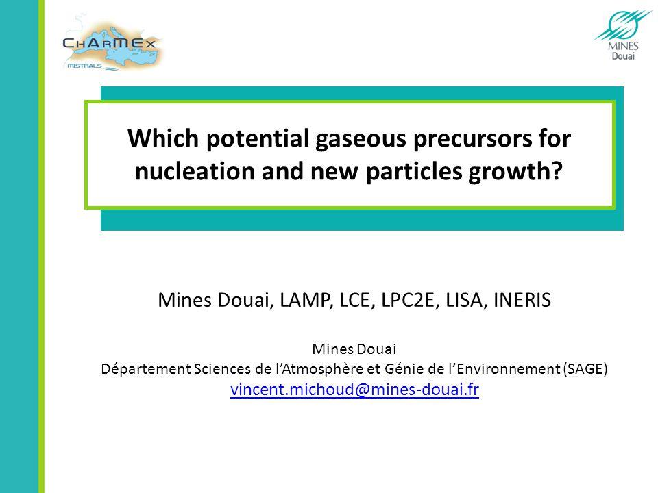 Which potential gaseous precursors for nucleation and new particles growth? Mines Douai, LAMP, LCE, LPC2E, LISA, INERIS Mines Douai Département Scienc