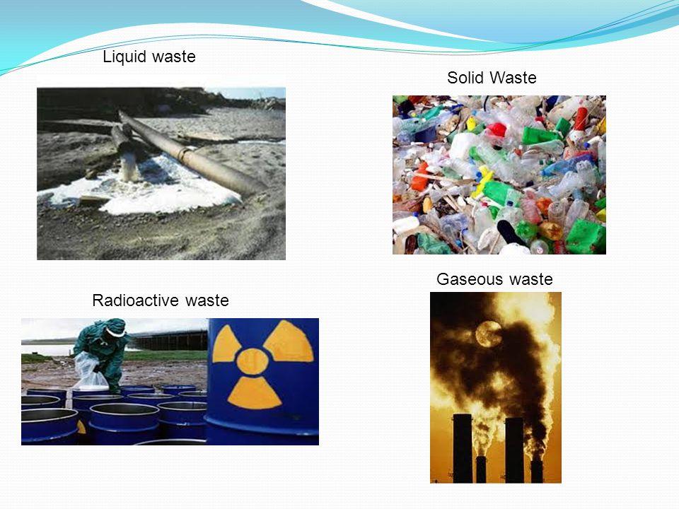 Liquid waste Gaseous waste Radioactive waste Solid Waste