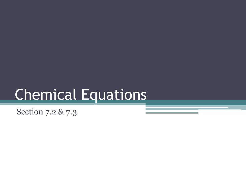 Chemical Equations Section 7.2 & 7.3