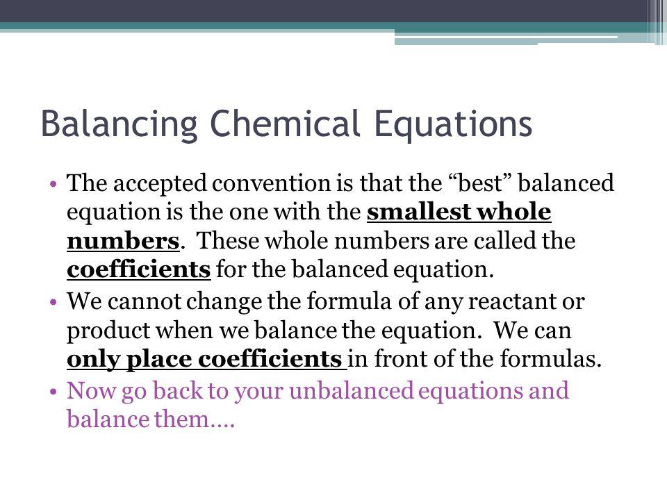 Unbalanced Equations 1.HgO (s)  Hg (l) + O 2(g) 1 Hg and 1 O  1 Hg and 2 O 2.