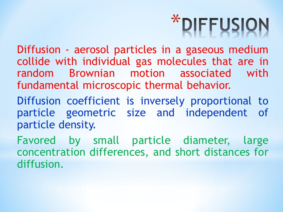 Diffusion - aerosol particles in a gaseous medium collide with individual gas molecules that are in random Brownian motion associated with fundamental microscopic thermal behavior.