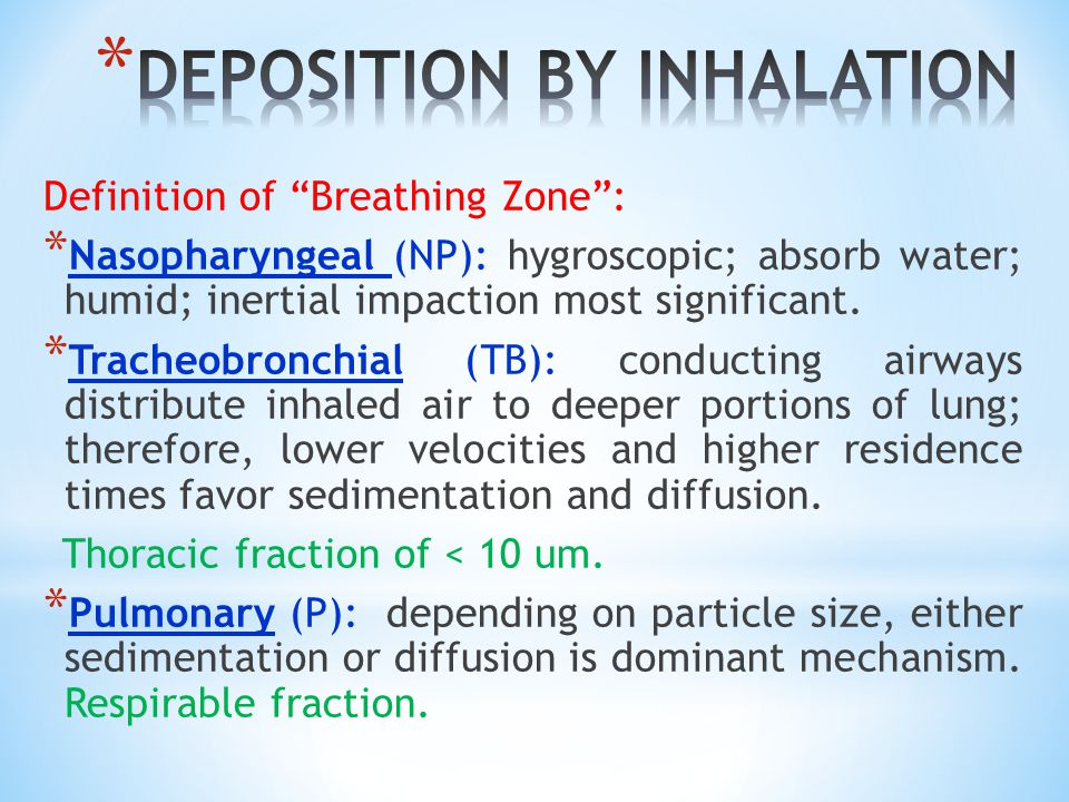 Definition of Breathing Zone : * Nasopharyngeal (NP): hygroscopic; absorb water; humid; inertial impaction most significant.