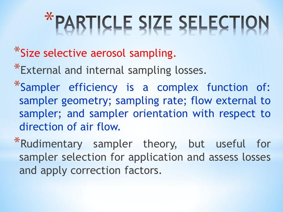 * Size selective aerosol sampling. * External and internal sampling losses. * Sampler efficiency is a complex function of: sampler geometry; sampling