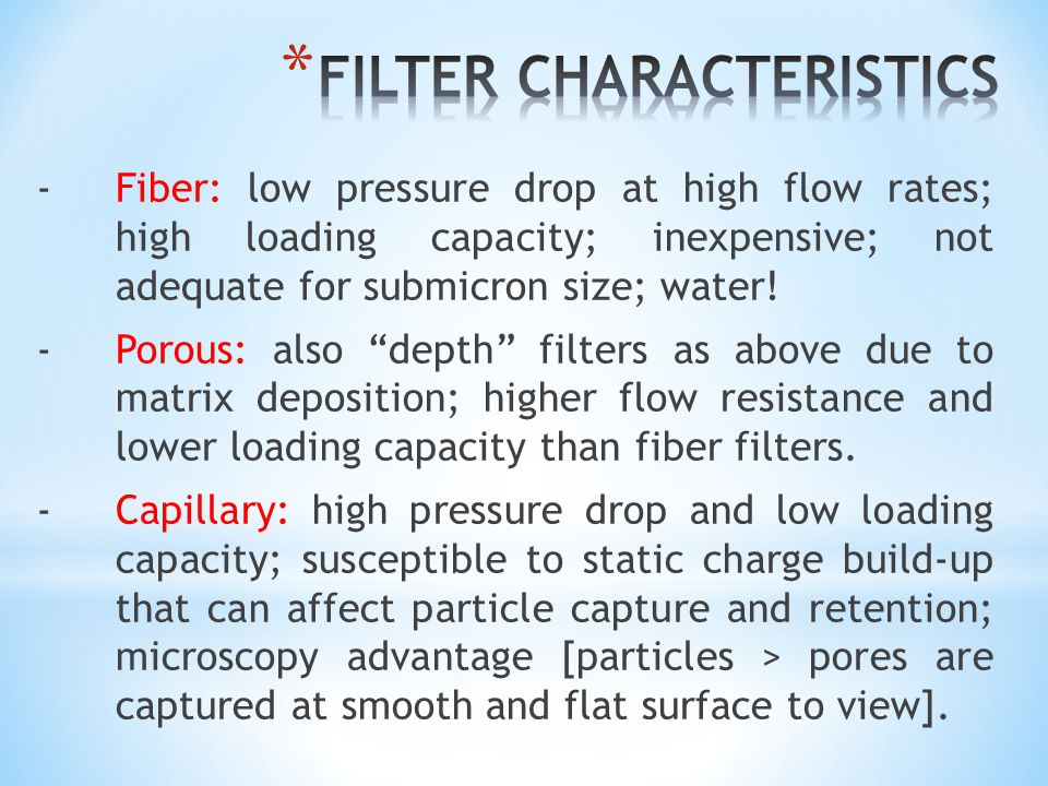 - Fiber: low pressure drop at high flow rates; high loading capacity; inexpensive; not adequate for submicron size; water.