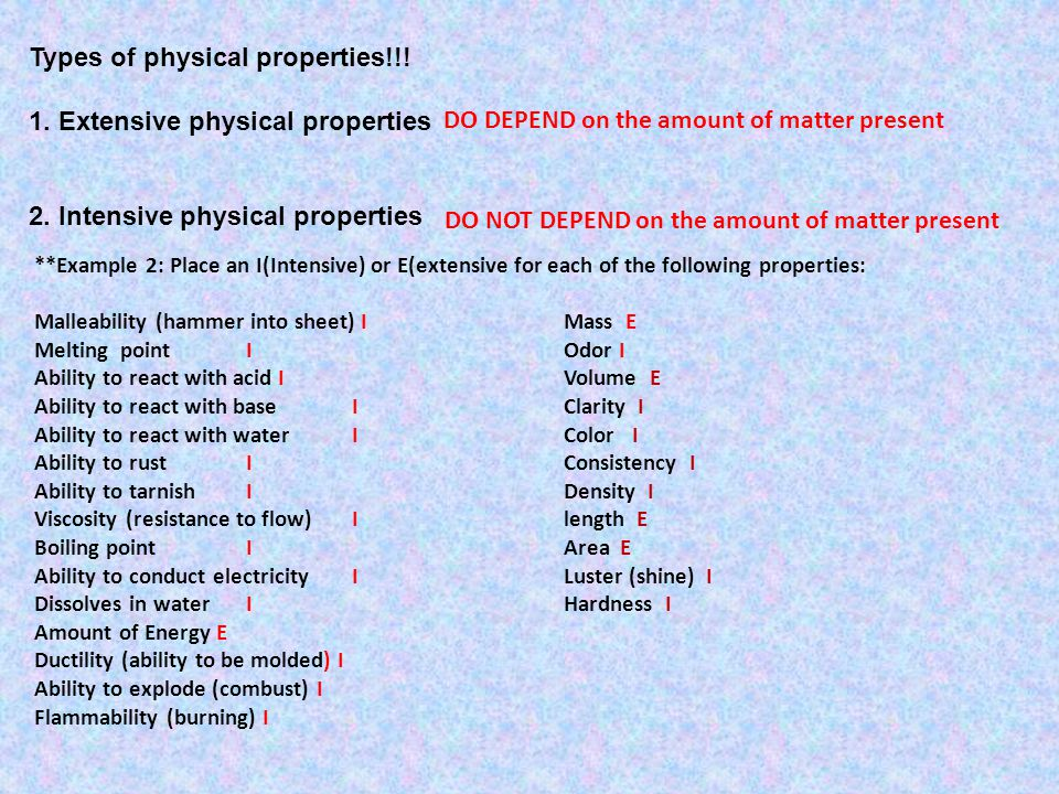 Types of physical properties!!! 1. Extensive physical properties 2. Intensive physical properties DO DEPEND on the amount of matter present DO NOT DEP
