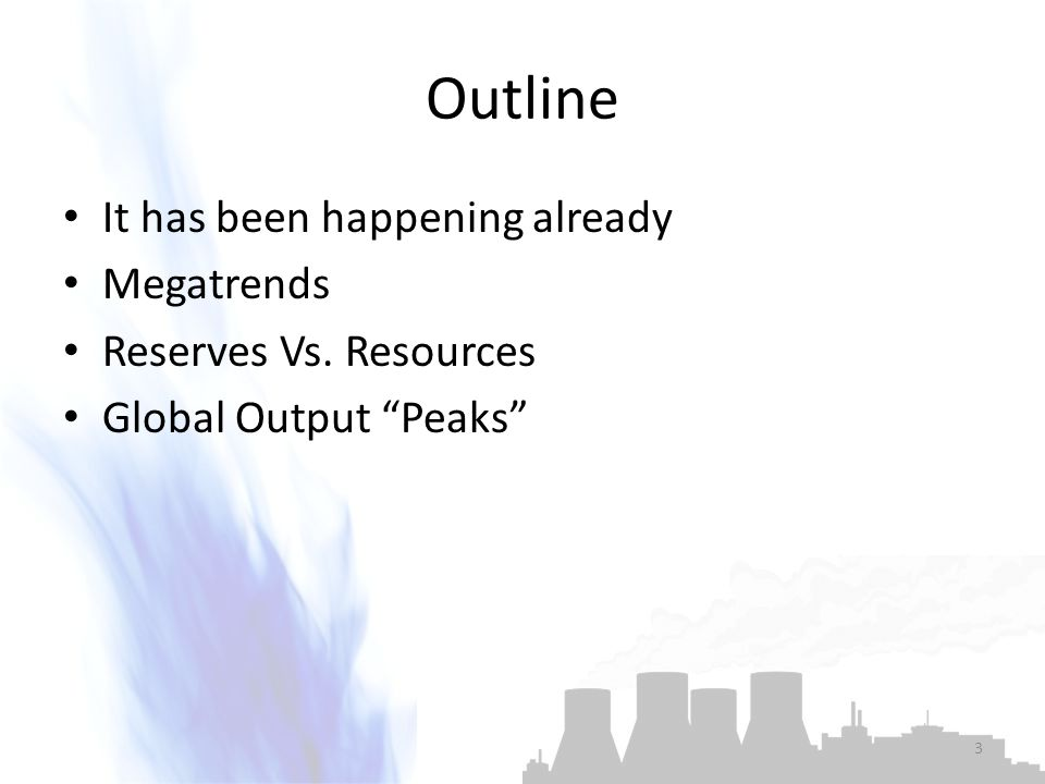 """Outline It has been happening already Megatrends Reserves Vs. Resources Global Output """"Peaks"""" 3"""