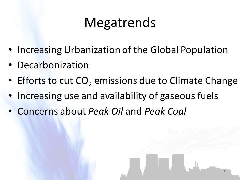 Megatrends Increasing Urbanization of the Global Population Decarbonization Efforts to cut CO 2 emissions due to Climate Change Increasing use and ava