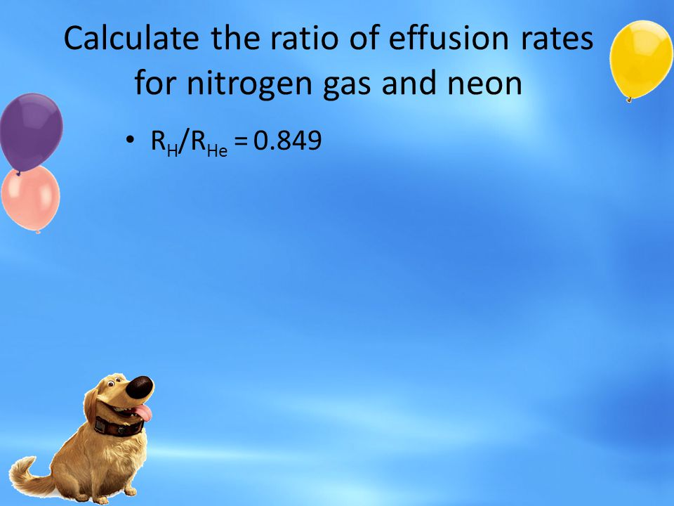 Calculate the ratio of effusion rates for nitrogen gas and neon R H /R He = 0.849