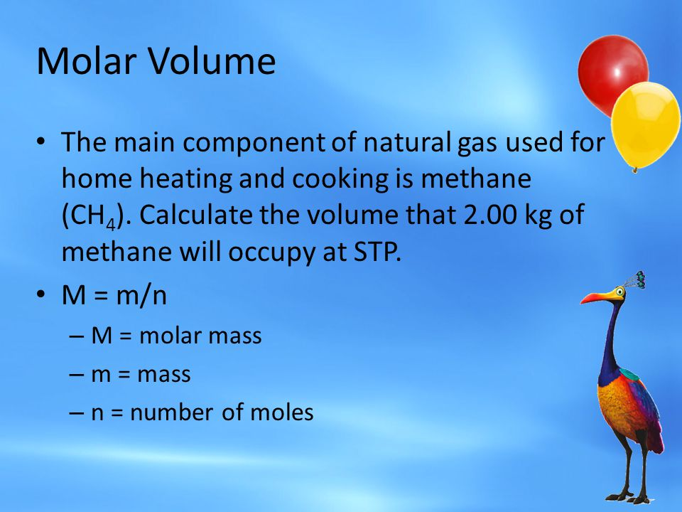 Molar Volume The main component of natural gas used for home heating and cooking is methane (CH 4 ). Calculate the volume that 2.00 kg of methane will