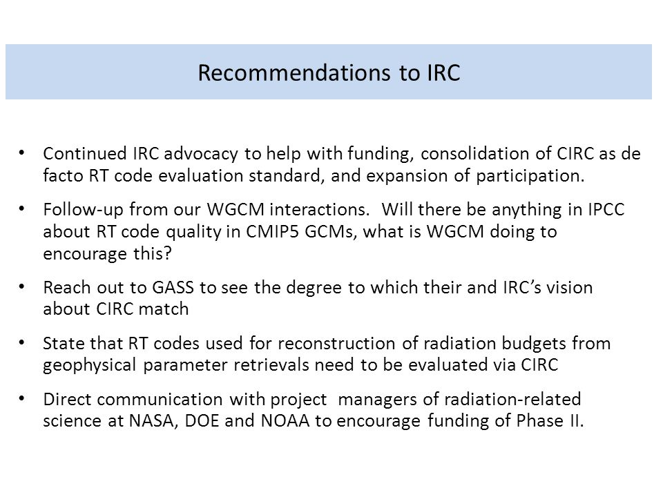 Recommendations to IRC Continued IRC advocacy to help with funding, consolidation of CIRC as de facto RT code evaluation standard, and expansion of participation.