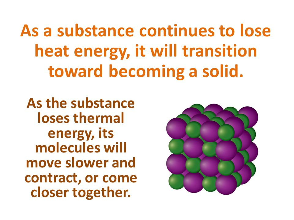 As a substance continues to lose heat energy, it will transition toward becoming a solid.