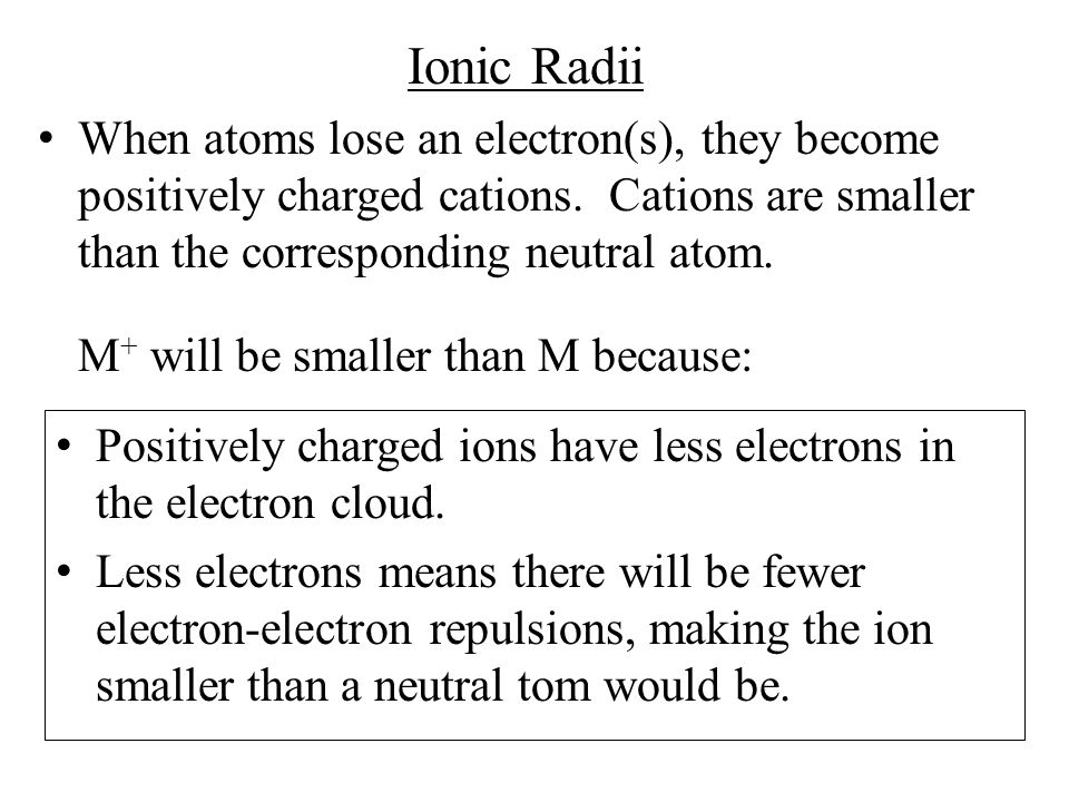 Ionic Radii When atoms lose an electron(s), they become positively charged cations.