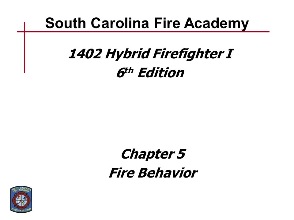 Heat-producing chemical reaction between fuel and oxidizer Fire – Variety of forms Translate into practical knowledge of fire behavior Recognize what is happening – Predict potential behavior Knowledge can help Understanding the physical science of fire can help firefighter safety 5-1