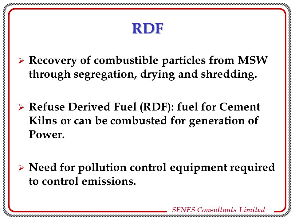 RDF  Recovery of combustible particles from MSW through segregation, drying and shredding.