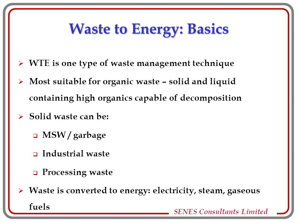 SENES Consultants Limited Waste to Energy: Challenges  Management of waste streams is difficult.