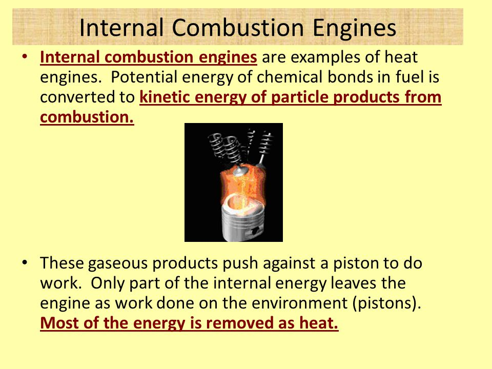 Internal Combustion Engines Internal combustion engines are examples of heat engines.