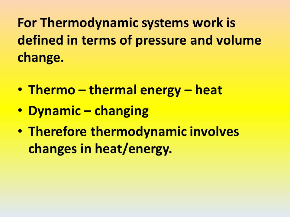For Thermodynamic systems work is defined in terms of pressure and volume change.