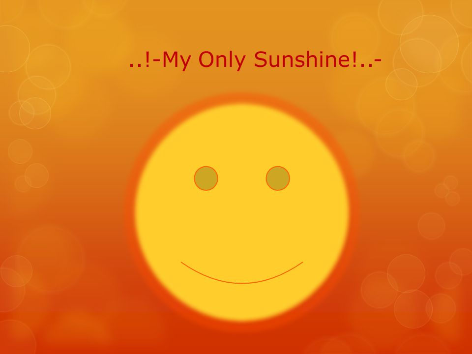 ..!-My Only Sunshine!..-