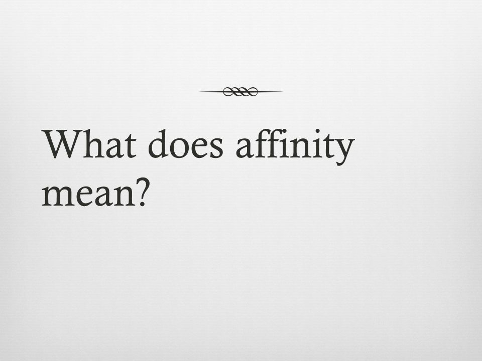 What does affinity mean