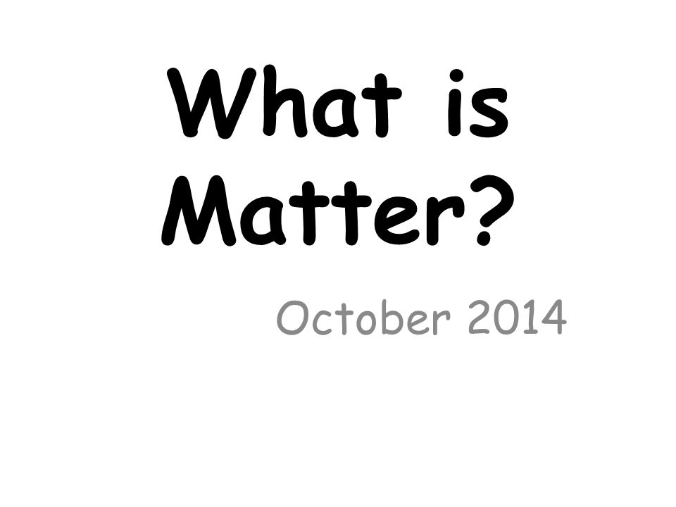 What is Matter? October 2014