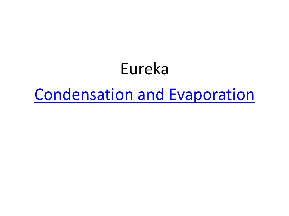 Eureka Condensation and Evaporation